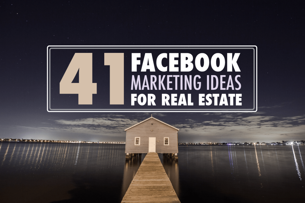 41 Facebook Marketing Ideas For Realtors It S Time To Get Leads